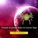 Transit of planet Rahu in Cancer Sign