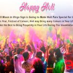 Happy Holi Full Moon in Virgo Sign is Going to Make Holi Parv Special for Us!