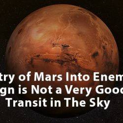 Entry of Mars into enemy sign is not a very good transit in the sky.