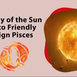 Entry of the Sun into Friendly Sign Pisces