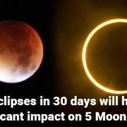 3 Eclipses in 30 days will have significant impact on 5 Moon signs.
