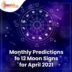 Monthly Predictions for 12 Moon Signs for April 2021,