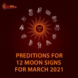 Monthly Predictions for 12 Moon Signs for March 2021