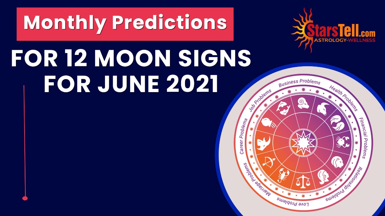 Monthly Predictions for 12 Moon Sign for June 2021
