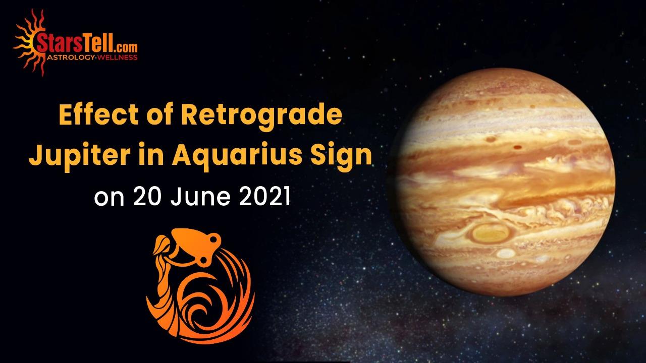 Effect of Retrograde Jupiter in Aquarius Sign on 20 June 2021