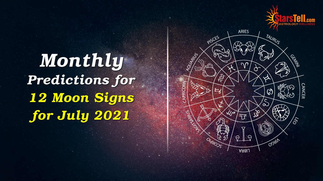 Monthly Predictions for 12 Moon Signs for July 2021